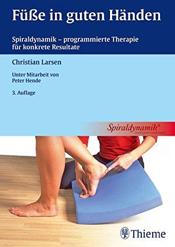 Füße in guten Händen: Spiraldynamik - programmierte Therapie für konkrete Resultate (Physiofachbuch)