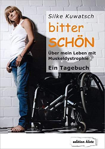 bitterSCHÖN: Über mein Leben mit Muskeldystrophie. Ein Tagebuch (Edition Klotz)