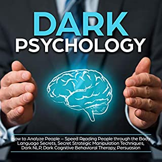 Dark Psychology: How to Analyze People - Speed Reading People through the Body Language Secrets, Secret Strategic Manipulation Techniques, Dark NLP, Dark Cognitive Behavioral Therapy, Persuasion audiobook cover art
