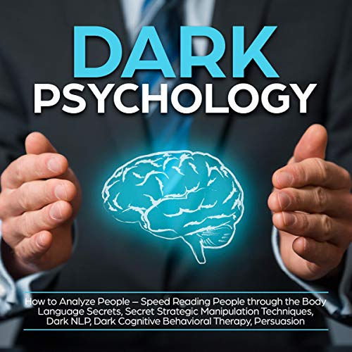 Dark Psychology: How to Analyze People - Speed Reading People through the Body Language Secrets, Secret Strategic Manipulation Techniques, Dark NLP, Dark Cognitive Behavioral Therapy, Persuasion Audiobook By Chandler Andersen cover art