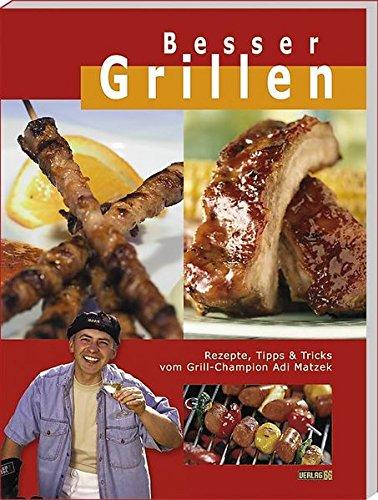 Besser Grillen: Rezepte, Tipps & Tricks von Grill-Champion Adi Matzek