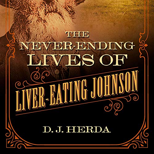 The Never-Ending Lives of Liver-Eating Johnson Audiobook By D. J. Herda cover art