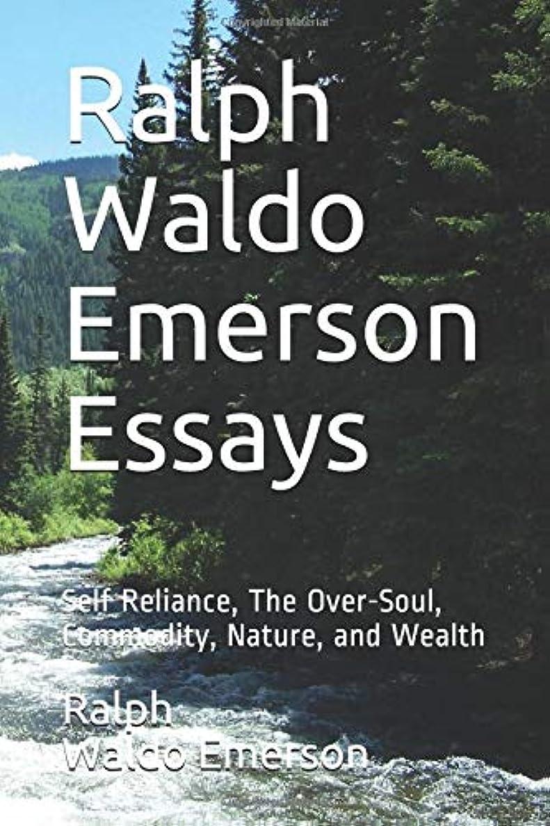 迅速くつろぎ学士Ralph Waldo Emerson Essays: Self Reliance, The Over-Soul, Commodity, Nature, and Wealth