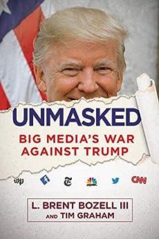 Unmasked: Big Media's War Against Trump by [L. Brent Bozell, Tim Graham]