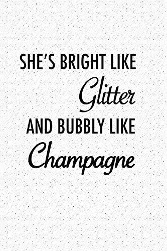 She Is Bright Like Glitter and Bubbly Like Champagne: A 6x9 Inch Matte Softcover Notebook Journal with 120 Blank Lined Pages and an Uplifting Cover Slogan