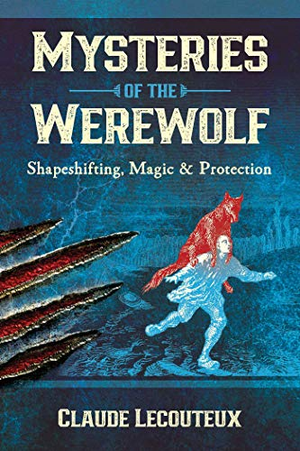 Mysteries of the Werewolf: Shapeshifting, Magic, and Protection