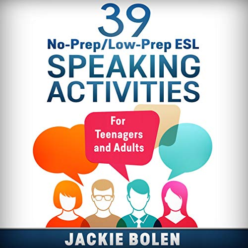 39 No-Prep/Low-Prep ESL Speaking Activities: For Teenagers and Adults Audiobook By Jackie Bolen cover art