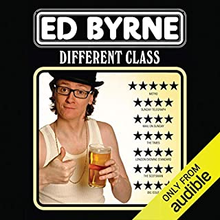 Different Class                   By:                                                                                                                                 Ed Byrne                               Narrated by:                                                                                                                                 Ed Byrne                      Length: 1 hr and 46 mins     23 ratings     Overall 4.7