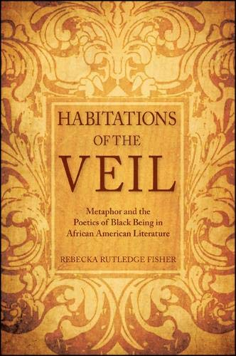 Habitations of the Veil: Metaphor and the Poetics of Black Being in African American Literature (SUNY series, Philosophy and Race)