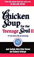 Chicken Soup For The Teenage Soul II: 101 more stories of life, love and learning