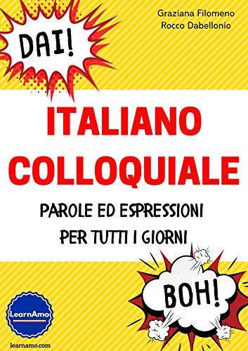 Italiano Colloquiale: Parole ed Espressioni per Tutti i Giorni ...