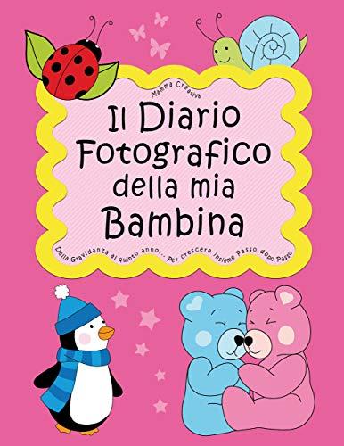 Il Diario Fotografico della mia Bambina. Dalla gravidanza al quinto anno... Per crescere insieme passo dopo passo: Versione Femminuccia (Classico) (Mamma Creativa Vol. 1)