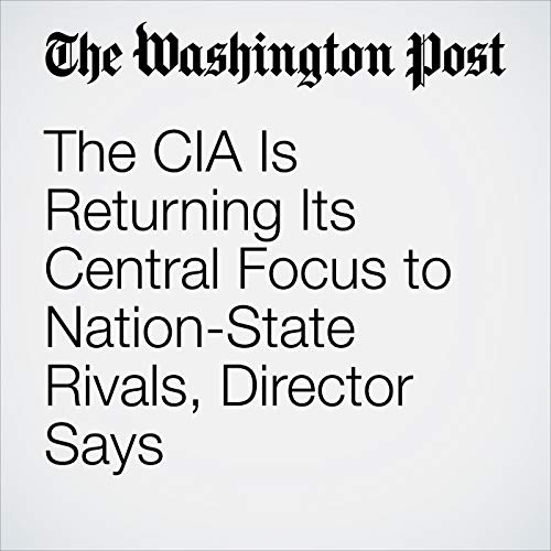 The CIA Is Returning Its Central Focus to Nation-State Rivals, Director Says copertina