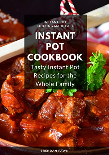 Instant Pot Cookbook: Tasty Instant Pot Recipes for the Whole Family (Instant Pot Cooking Made Easy Book 3) (English Edition)