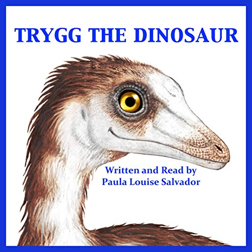 Trygg the Dinosaur Audiobook By Paula Louise Salvador cover art