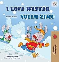 I Love Winter (English Croatian Bilingual Book for Kids)