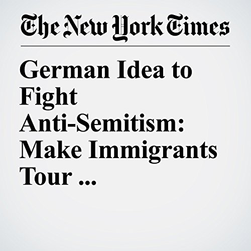 German Idea to Fight Anti-Semitism: Make Immigrants Tour Concentration Camps copertina