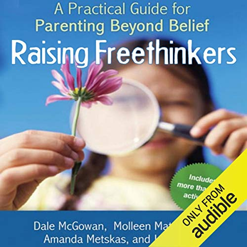 Raising Freethinkers Audiobook By Dale McGowan,                                                                                        Molleen Matsumura,                                                                                        Amanda Metskas,                                                                                        Jan Devor cover art