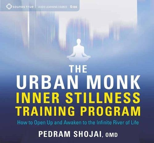 The Urban Monk Inner Stillness Training Program: How to Open Up and Awaken to the Infinite River of Life