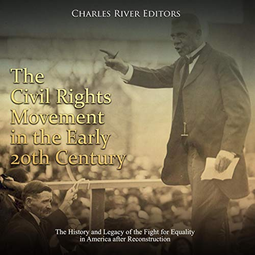 The Civil Rights Movement in the Early 20th Century: The History and Legacy of the Fight for Equality in America After Reconstruction cover art