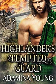 Highlander's Tempted Guard: A Scottish Medieval Historical Highlander Romance (Highlands' Golden Hearts Book 1) by [Adamina Young]