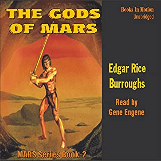 The Gods of Mars     Mars Series #2              By:                                                                                                                                 Edgar Rice Burroughs                               Narrated by:                                                                                                                                 Gene Engene                      Length: 8 hrs and 44 mins     4 ratings     Overall 4.3