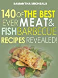 Barbecue Cookbook : 140 Of The Best Ever Barbecue Meat & BBQ Fish Recipes Book...Revealed! Kindle Edition by Samantha Michaels (Author)