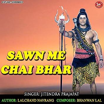 Sawn Me Chai Bhar