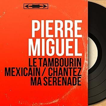 Le tambourin Mexicain / Chantez ma sérénade (feat. Pierre Dorsey et son orchestre) [Mono Version]