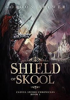 Shield of Skool: Clovel Sword Chronicles Epic Fantasy Book 1 (Clovel Sword Series) by [Gordon Brewer]