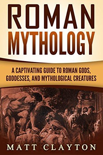 Roman Mythology: A Captivating Guide to Roman Gods, Goddesses, and Mythological Creatures (Classical Mythology)