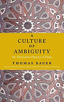 A Culture of Ambiguity  An Alternative History of Islam