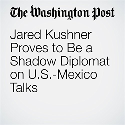 Jared Kushner Proves to Be a Shadow Diplomat on U.S.-Mexico Talks copertina