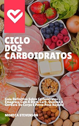 Ciclo Dos Carboidratos: Guia Definitivo Sobre Carboidratos - Emagreça Com A Dieta Carb, Queime A Gordura Do Corpo E Perca Peso Rápido!