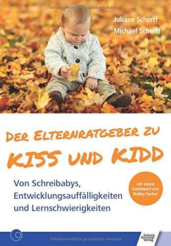 Der Elternratgeber zu KISS und KIDD: Von Schreibabys, Entwicklungsauffälligkeiten und Lernschwierigkeiten