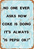 «No One Ever Asks How Coke is Doing». It's Always is Pepsi Ok? Letrero de hojalata de Aspecto Vintage para Interiores y Exteriores, 20 x 30 cm