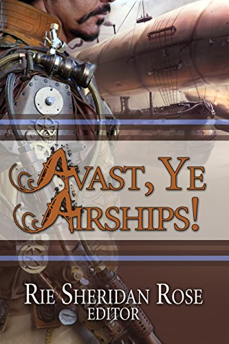 Avast, Ye Airships Anthology (English Edition)