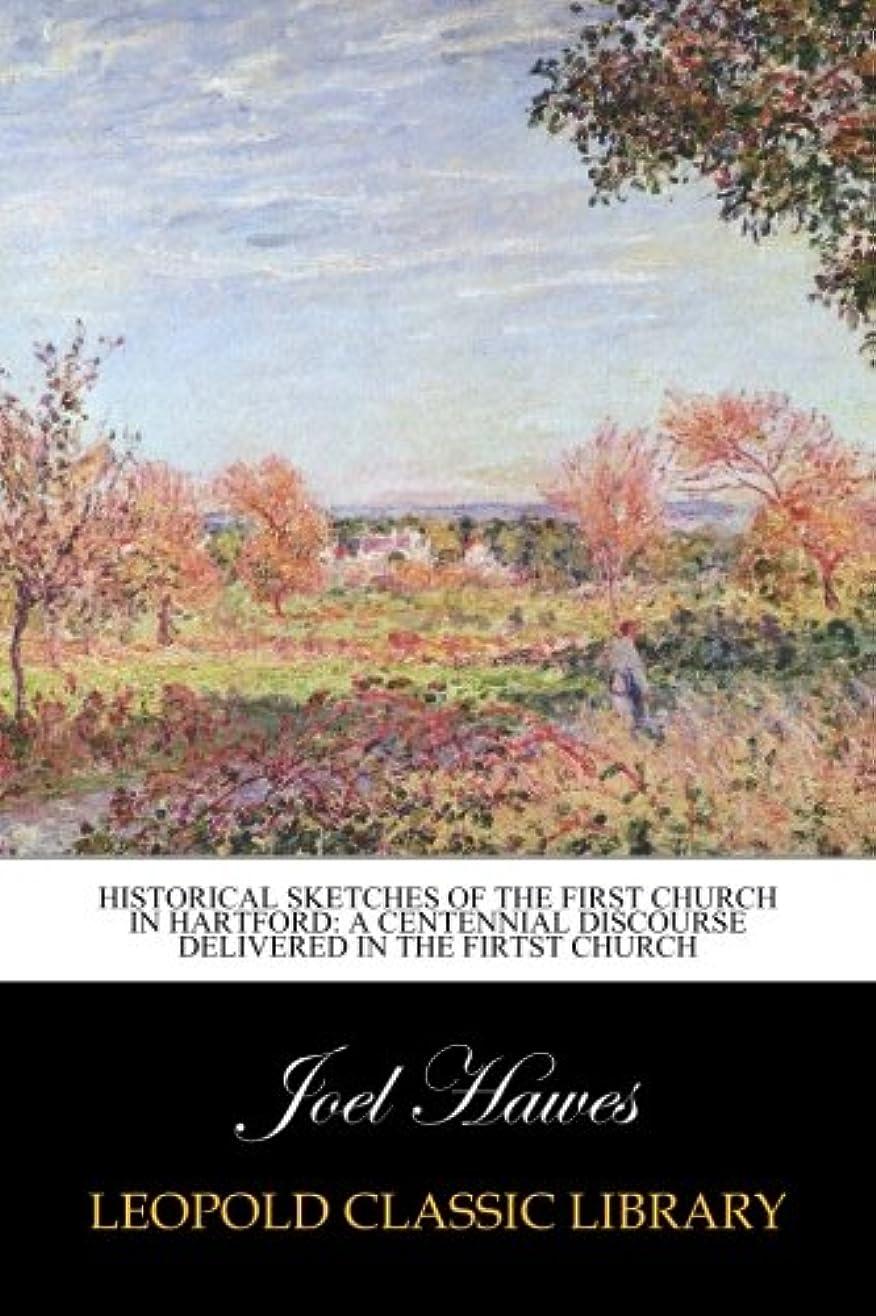 拳食用取り替えるHistorical Sketches of the First Church in Hartford: A Centennial Discourse Delivered in the firtst church