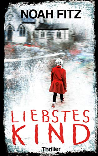 Liebstes Kind Thriller von Noah Fitz (Anne-Glass-Thriller 1)