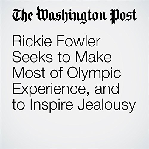 Rickie Fowler Seeks to Make Most of Olympic Experience, and to Inspire Jealousy cover art