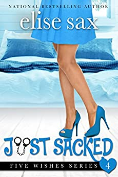 Just Sacked (A Romantic Comedy) (Five Wishes Book 4) by [Elise Sax]