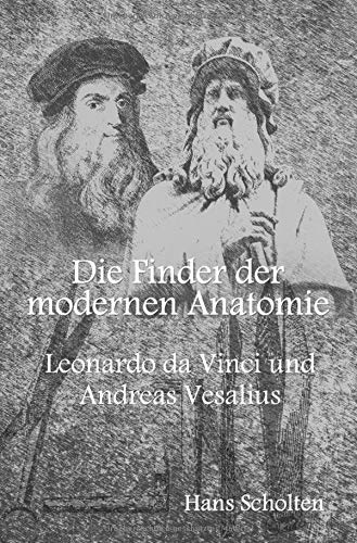 Die Finder der modernen Anatomie: Leonardo da Vinci und Andreas Vesalius