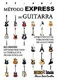MÉTODO EXPRESS DE GUITARRA: Método de guitarra práctico, muy visual, la teoría justa, CON ejercicios y SIN solfeo. (GUITARRA EXPRESS - MÉTODO Y MANUALES)