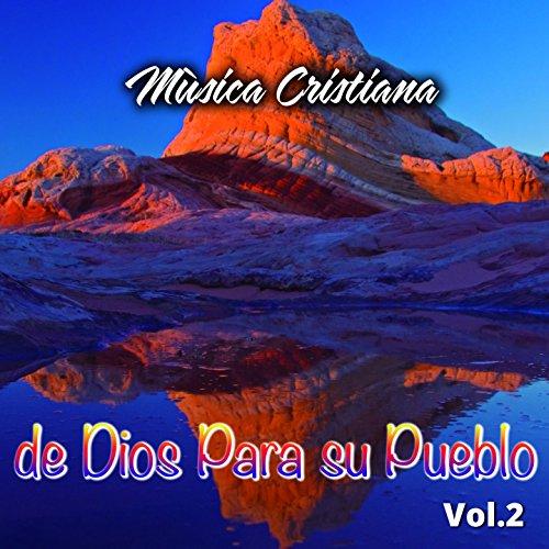 Musica Cristiana De Dios Para Su Pueblo Vol. 2