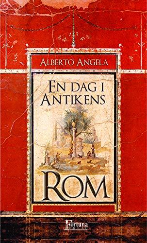En dag i antikens Rom : dagligt liv, hemligheter och kuriositeter