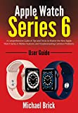 Apple Watch Series 6 User Guide: A Comprehensive Guide of Tips and Tricks to Master the New Apple Watch Series 6 Hidden Features and Troubleshooting Common Problems (English Edition)