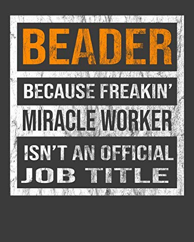"""Beader Because Freakin\' Miracle Worker Is Not An Official Job Title: 2020 Calendar Day to Day Planner Dated Journal Notebook Diary 8\"""" x 10\"""" 110  Pages Clean Detailed Book"""