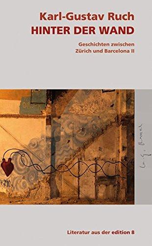 Hinter der Wand: Geschichten zwischen Zürich und Barcelona