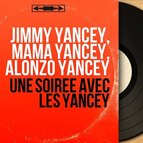 Jimmy Yancey, Mama Yancey, Alonzo Yancey