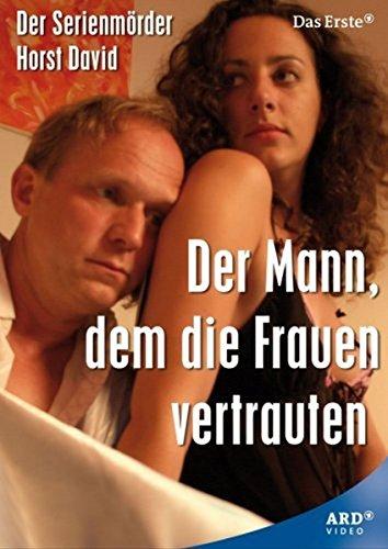 Der Mann, dem die Frauen vertrauten - Der Serienmörder Horst David